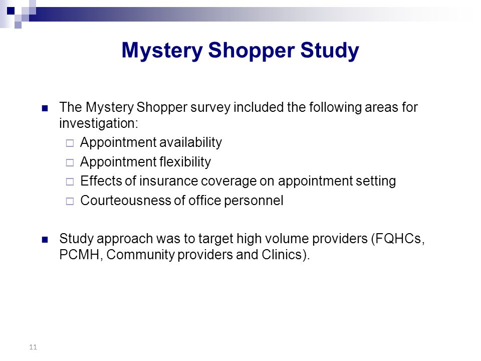Mystery Shopper Study The Mystery Shopper survey included the following areas for investigation:  Appointment availability  Appointment flexibility