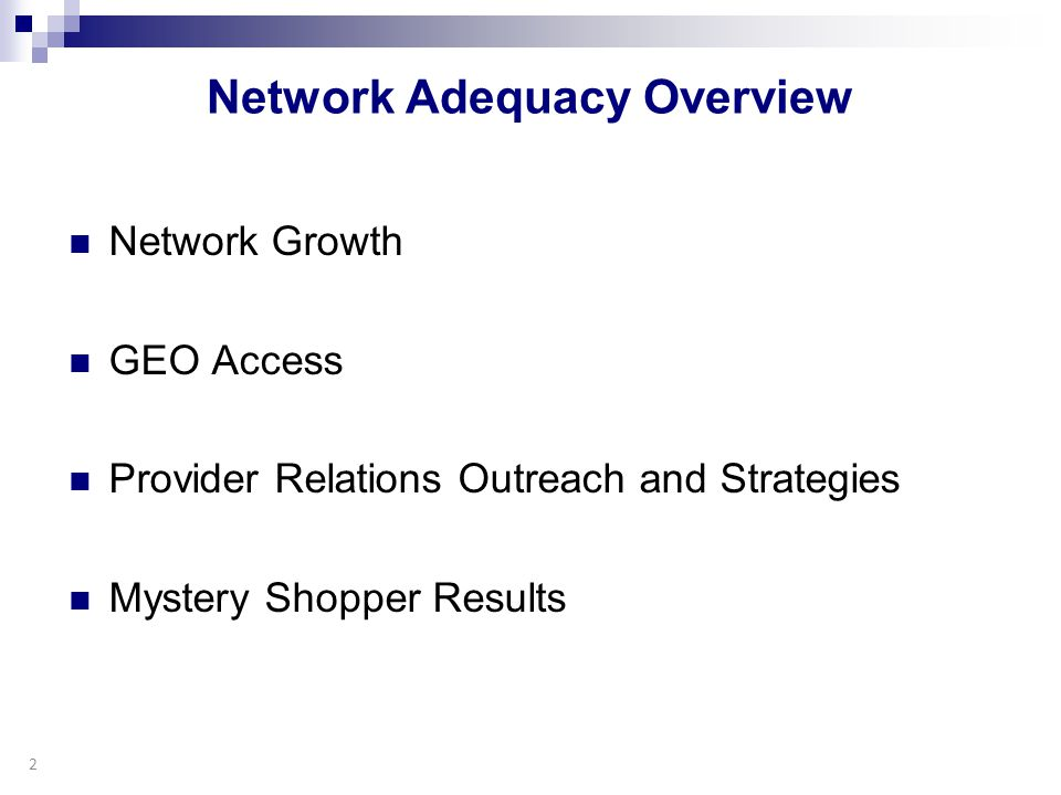Network Adequacy Overview Network Growth GEO Access Provider Relations Outreach and Strategies Mystery Shopper Results 2