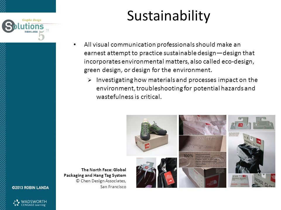 Sustainability All visual communication professionals should make an earnest attempt to practice sustainable design—design that incorporates environmental matters, also called eco-design, green design, or design for the environment.