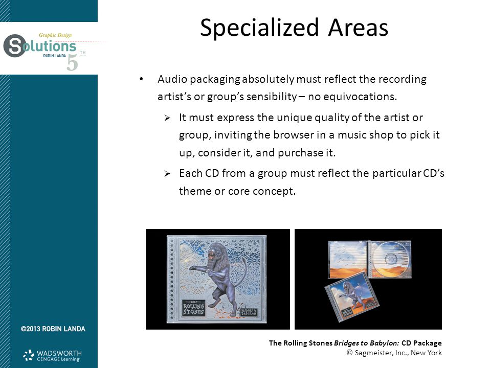 Specialized Areas Audio packaging absolutely must reflect the recording artist's or group's sensibility – no equivocations.