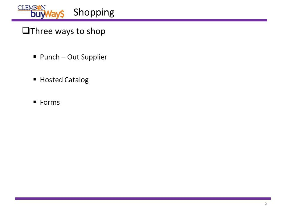 5  Three ways to shop  Punch – Out Supplier  Hosted Catalog  Forms Shopping