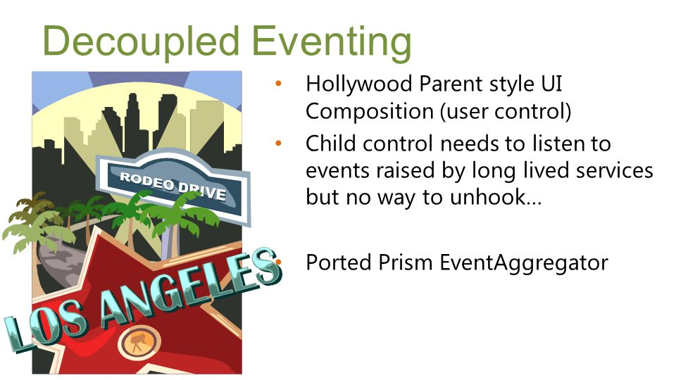 Decoupled Eventing Hollywood Parent style UI Composition (user control) Child control needs to listen to events raised by long lived services but no w
