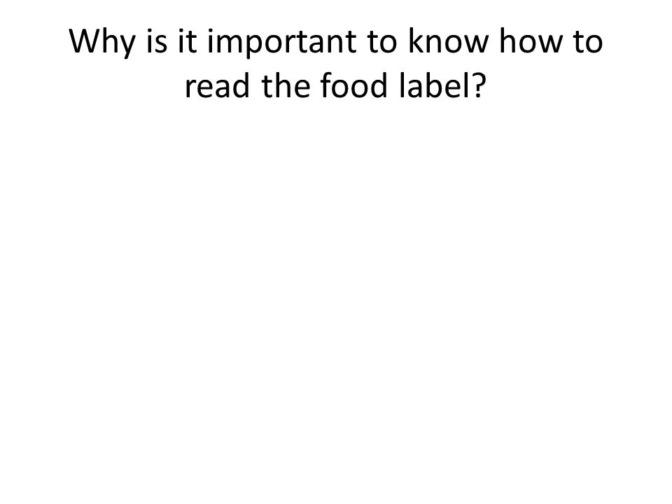 Why is it important to know how to read the food label