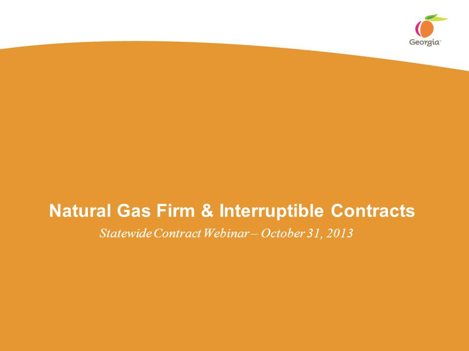 Natural Gas Firm & Interruptible Contracts Statewide Contract Webinar – October 31, 2013