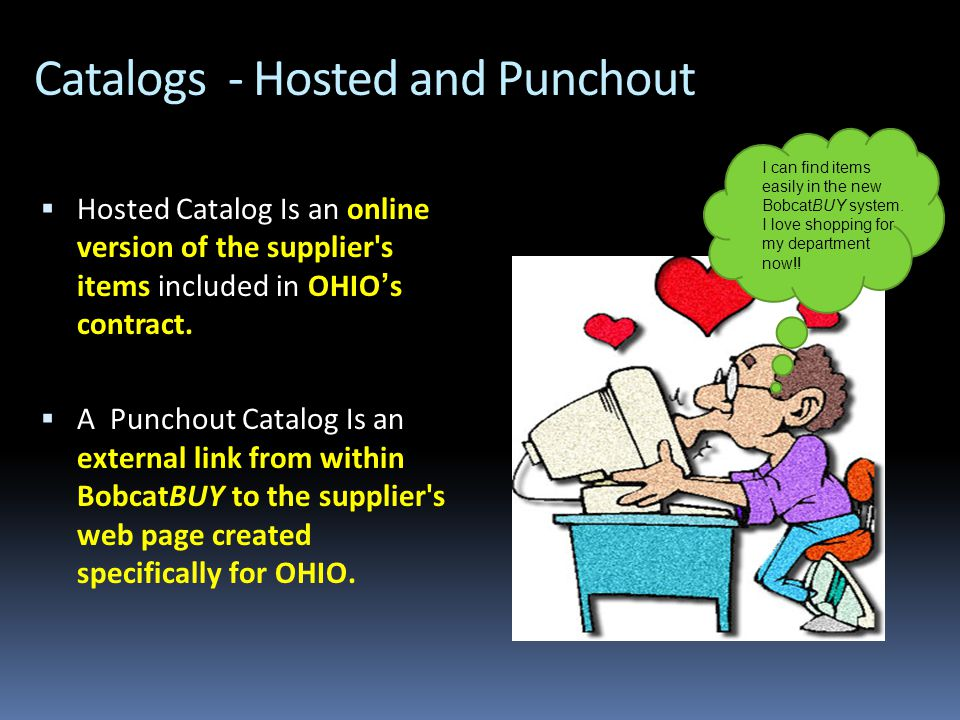 Catalogs - Hosted and Punchout  Hosted Catalog Is an online version of the supplier s items included in OHIO's contract.