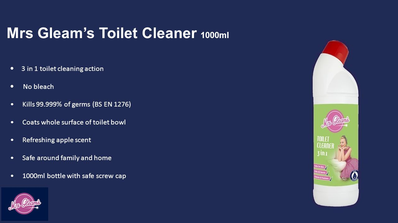 Mrs Gleam's Toilet Cleaner 1000ml  3 in 1 toilet cleaning action  No bleach Kills 99.999% of germs (BS EN 1276) Coats whole surface of toilet bowl Refreshing apple scent Safe around family and home 1000ml bottle with safe screw cap