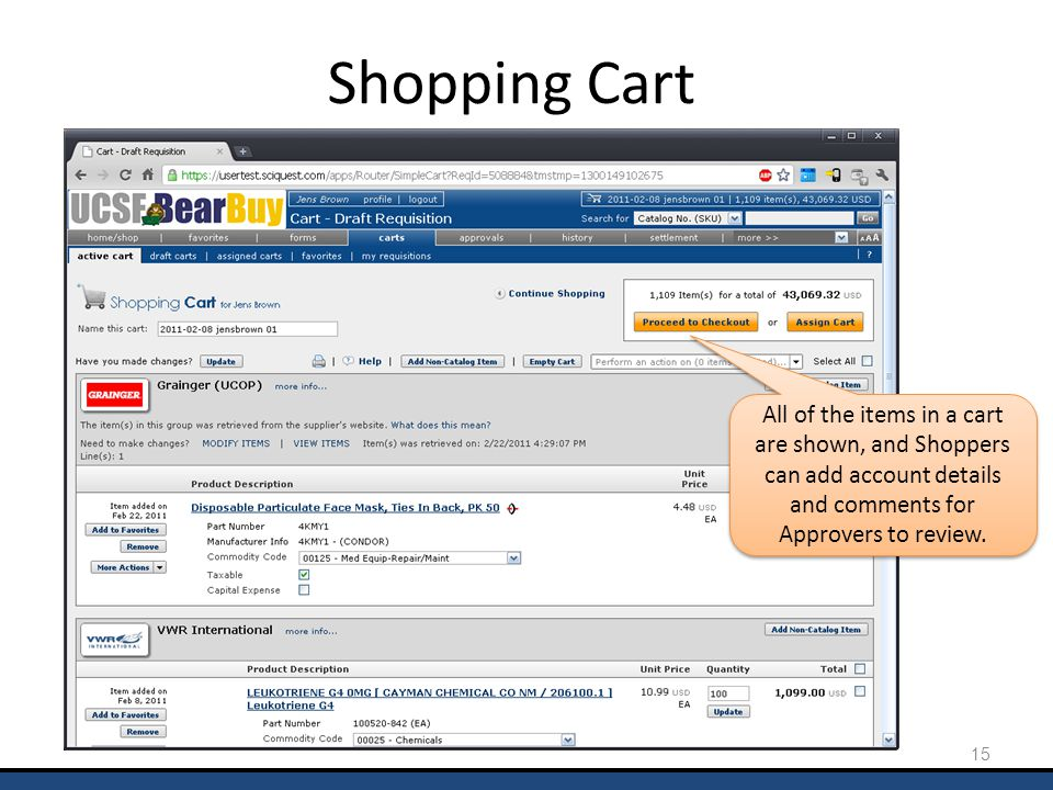 Shopping Cart All of the items in a cart are shown, and Shoppers can add account details and comments for Approvers to review. 15