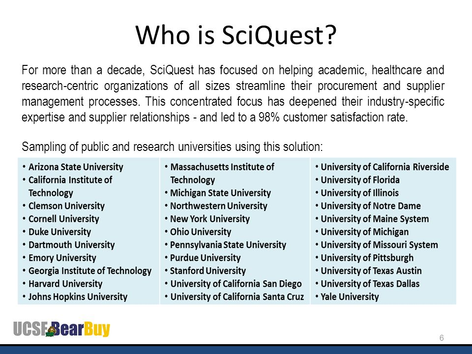 Who is SciQuest? For more than a decade, SciQuest has focused on helping academic, healthcare and research-centric organizations of all sizes streamli