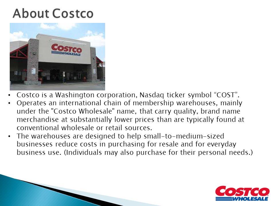 Costco is a Washington corporation, Nasdaq ticker symbol COST .