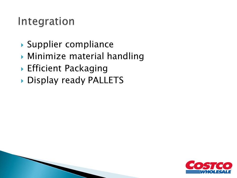  Supplier compliance  Minimize material handling  Efficient Packaging  Display ready PALLETS