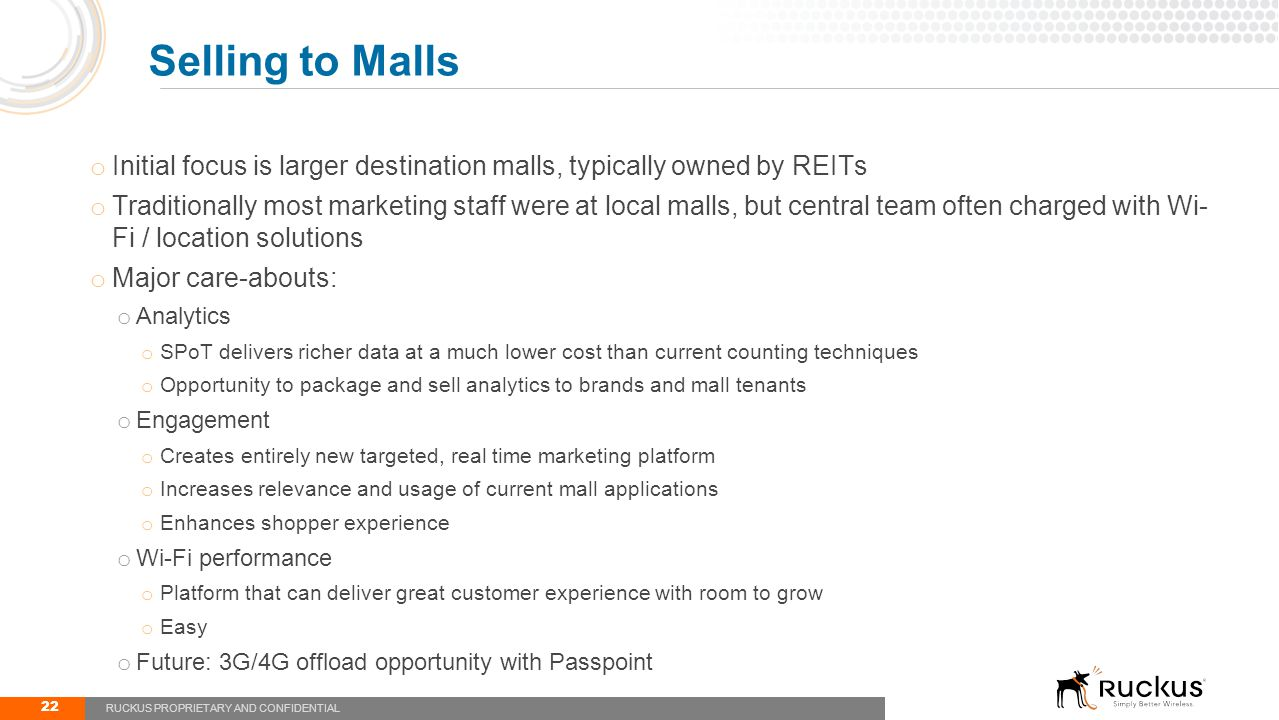 o Initial focus is larger destination malls, typically owned by REITs o Traditionally most marketing staff were at local malls, but central team often