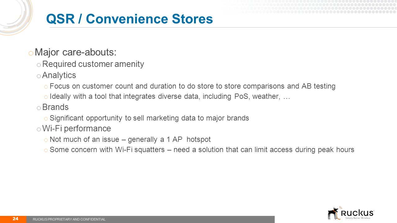 o Major care-abouts: o Required customer amenity o Analytics o Focus on customer count and duration to do store to store comparisons and AB testing o