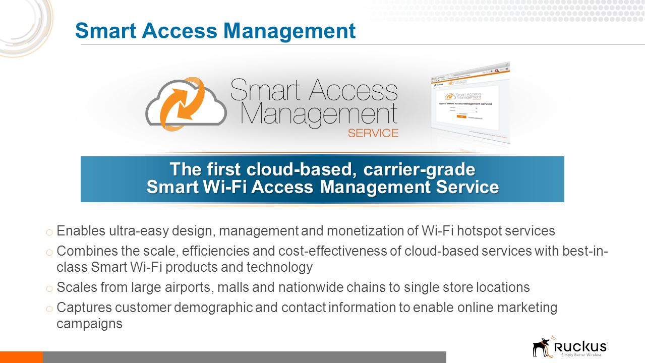 o Enables ultra-easy design, management and monetization of Wi-Fi hotspot services o Combines the scale, efficiencies and cost-effectiveness of cloud-