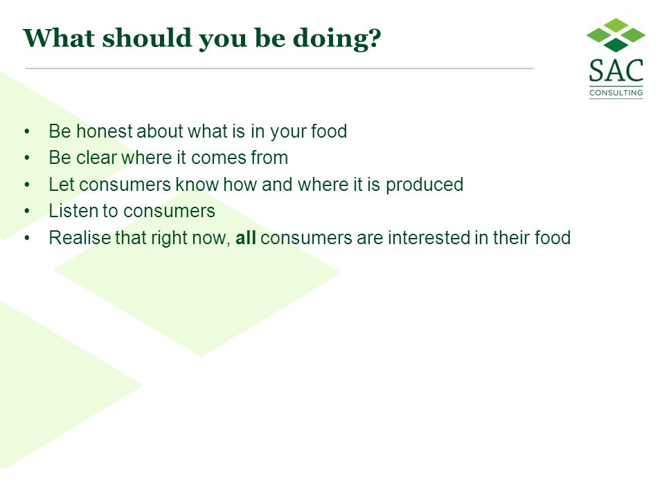 14 What should you be doing? Be honest about what is in your food Be clear where it comes from Let consumers know how and where it is produced Listen