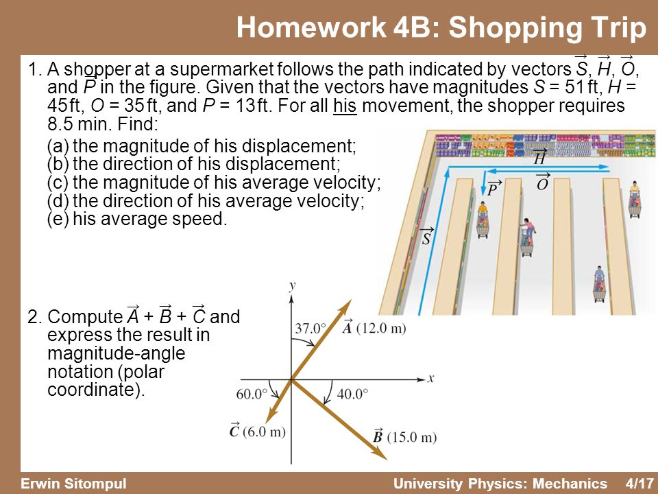 4/17 Erwin SitompulUniversity Physics: Mechanics Homework 4B: Shopping Trip 1.A shopper at a supermarket follows the path indicated by vectors S, H, O, and P in the figure.
