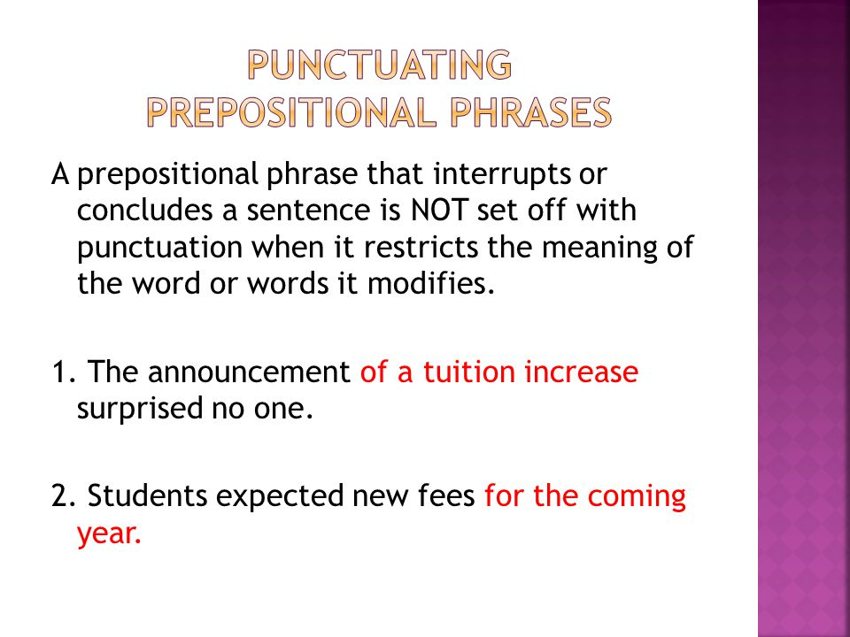 A prepositional phrase that interrupts or concludes a sentence is NOT set off with punctuation when it restricts the meaning of the word or words it modifies.