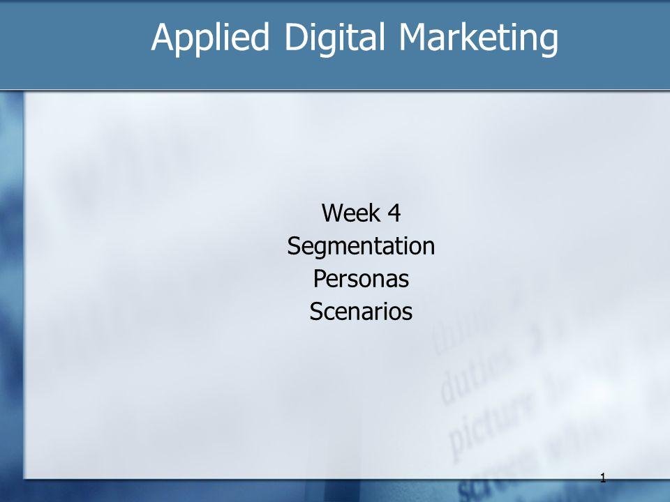 1 Applied Digital Marketing Week 4 Segmentation Personas Scenarios