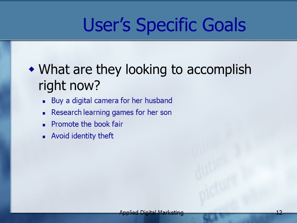 Applied Digital Marketing12 User's Specific Goals  What are they looking to accomplish right now.