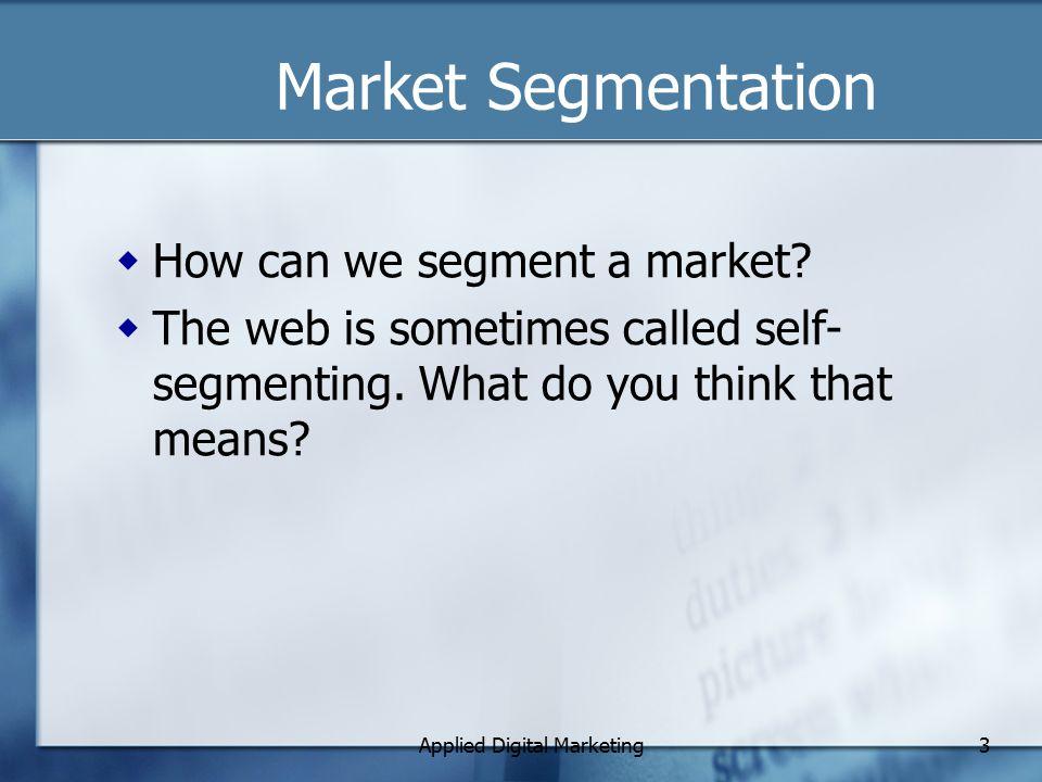 Applied Digital Marketing3 Market Segmentation  How can we segment a market.