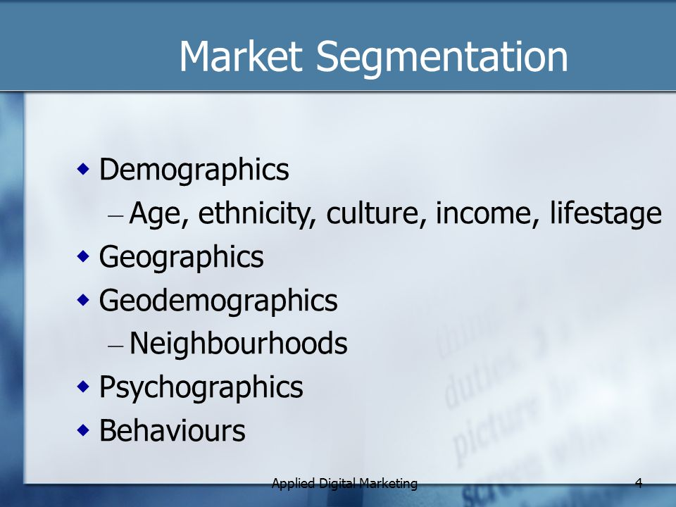 Applied Digital Marketing5 Market Segmentation  How could we use these for digital marketing?