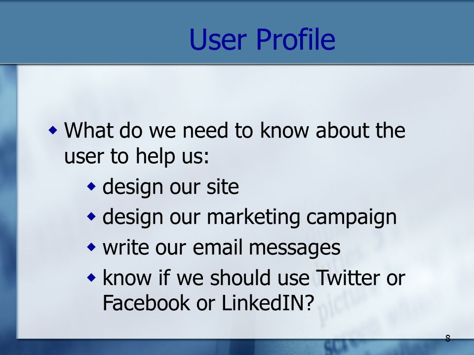 9 User Profile - example  Demographics What subgroup do they belong to.