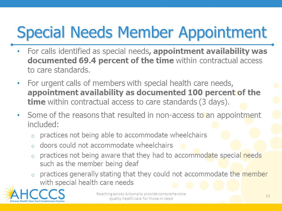 Special Needs Member Appointment For calls identified as special needs, appointment availability was documented 69.4 percent of the time within contractual access to care standards.