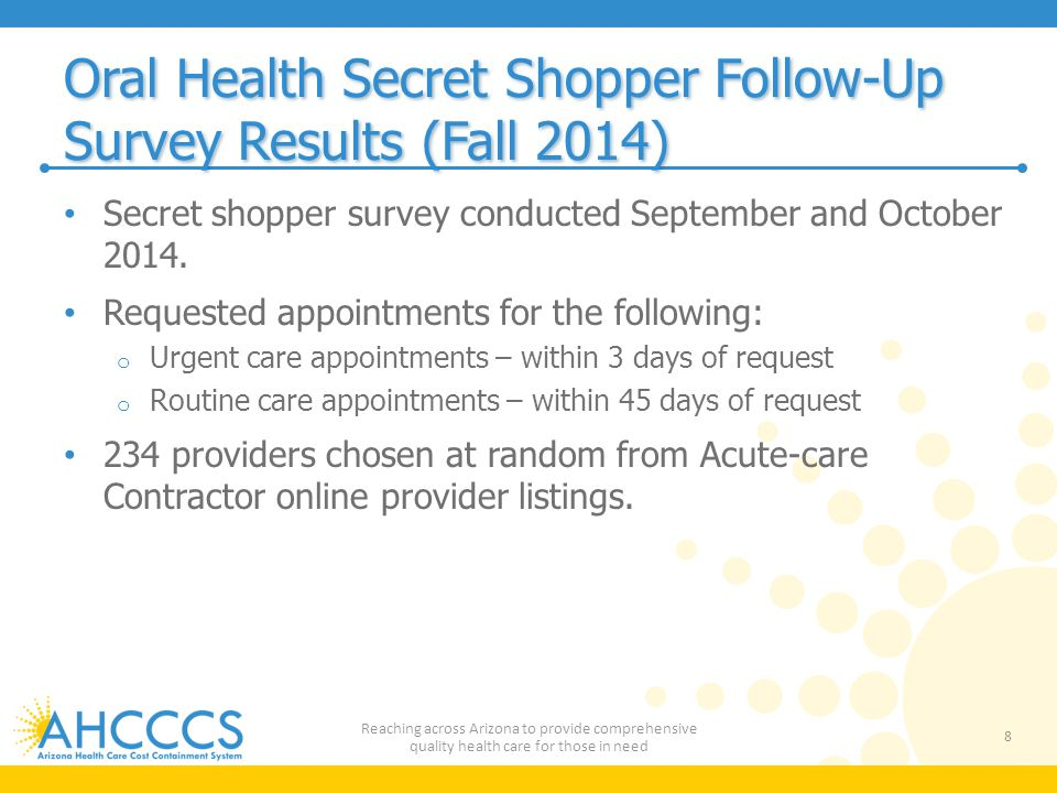 Oral Health Secret Shopper Follow-Up Survey Results (Fall 2014) Secret shopper survey conducted September and October 2014. Requested appointments for
