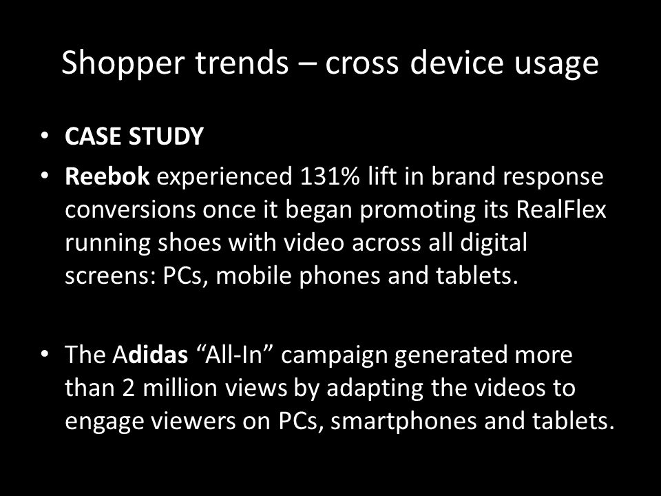 CASE STUDY Reebok experienced 131% lift in brand response conversions once it began promoting its RealFlex running shoes with video across all digital screens: PCs, mobile phones and tablets.