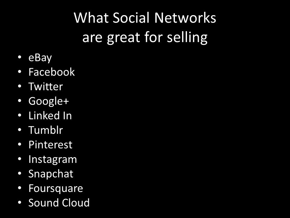 What Social Networks are great for selling eBay Facebook Twitter Google+ Linked In Tumblr Pinterest Instagram Snapchat Foursquare Sound Cloud