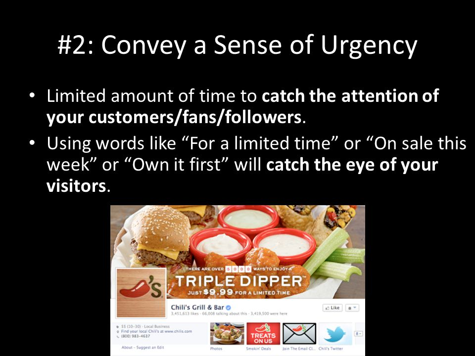 #2: Convey a Sense of Urgency Limited amount of time to catch the attention of your customers/fans/followers.
