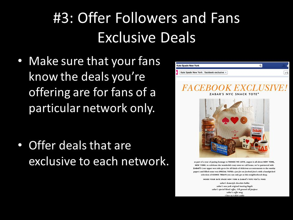 #3: Offer Followers and Fans Exclusive Deals Make sure that your fans know the deals you're offering are for fans of a particular network only.