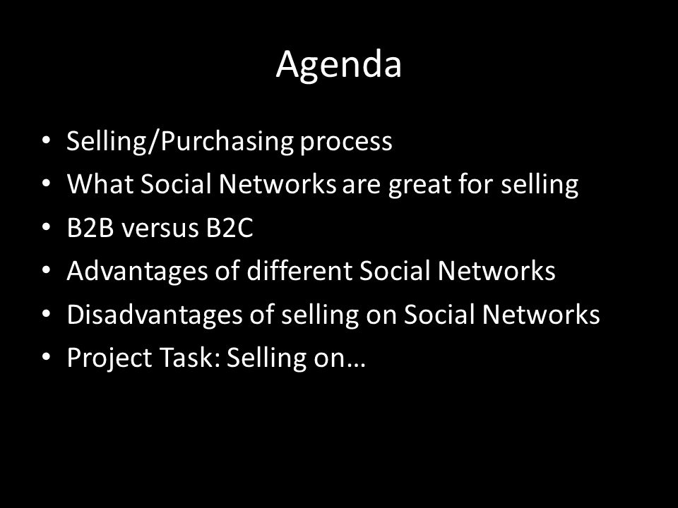 Agenda Selling/Purchasing process What Social Networks are great for selling B2B versus B2C Advantages of different Social Networks Disadvantages of selling on Social Networks Project Task: Selling on…