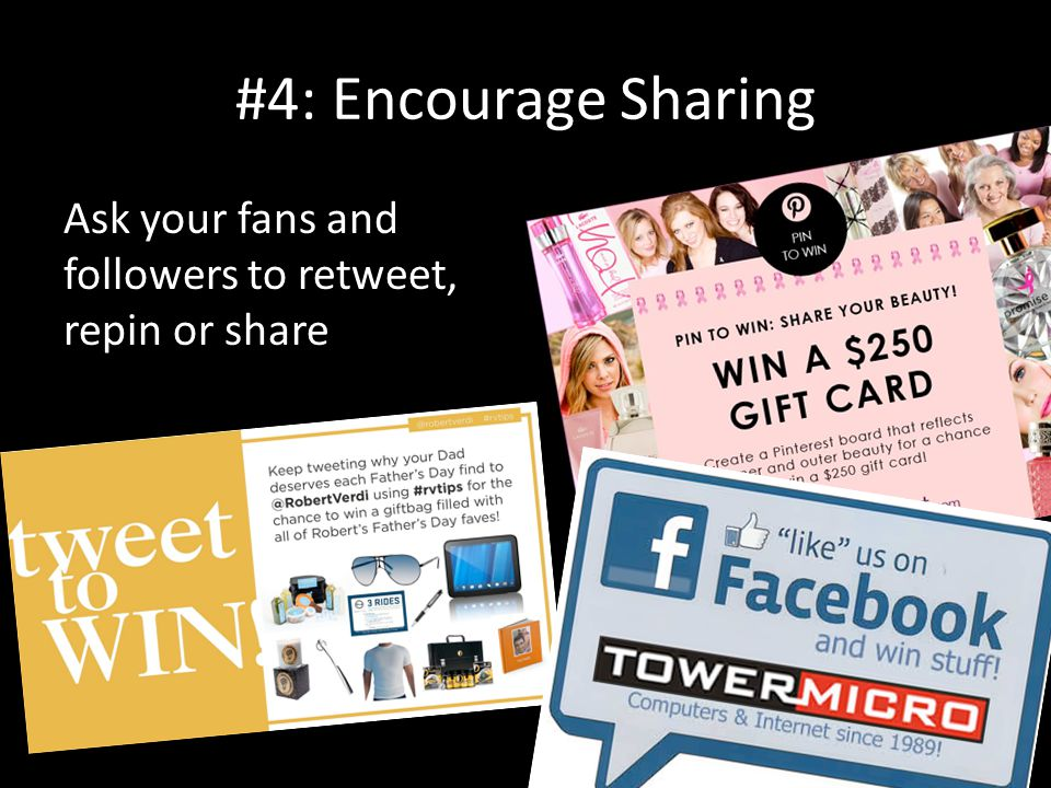 #4: Encourage Sharing Ask your fans and followers to retweet, repin or share