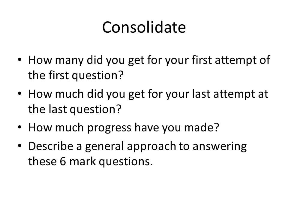 Consolidate How many did you get for your first attempt of the first question.