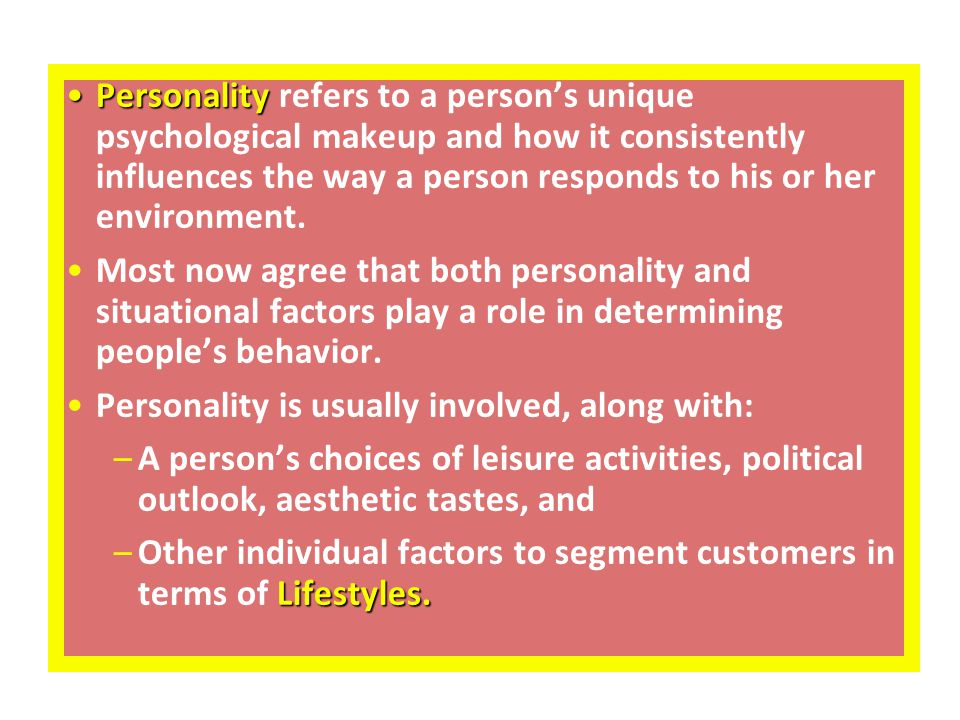 PersonalityPersonality refers to a person's unique psychological makeup and how it consistently influences the way a person responds to his or her environment.