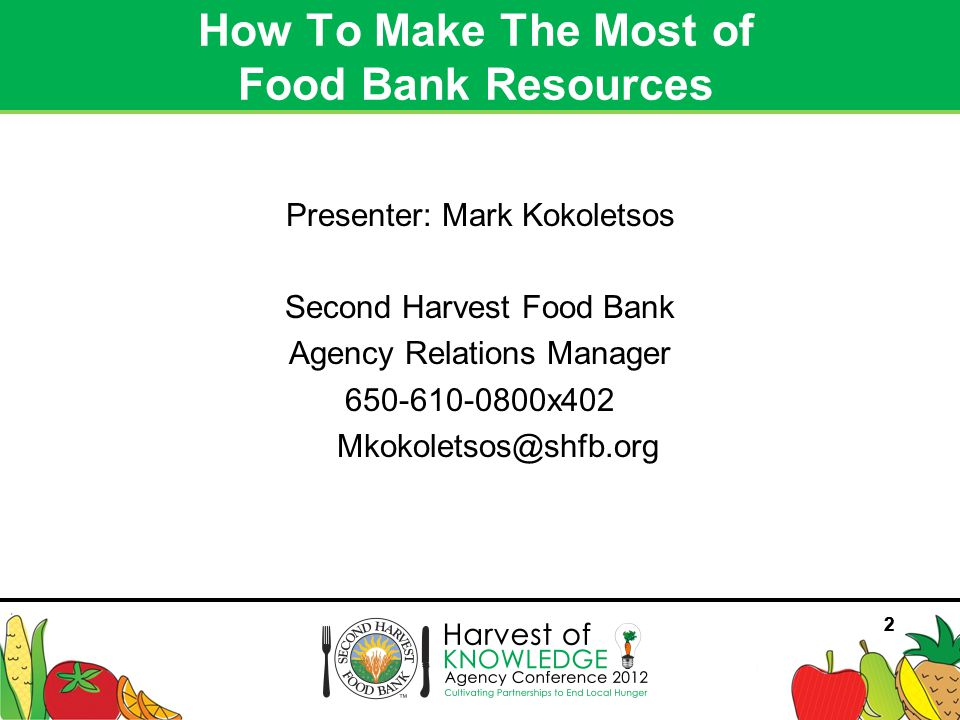 2 Presenter: Mark Kokoletsos Second Harvest Food Bank Agency Relations Manager 650-610-0800x402 Mkokoletsos@shfb.org How To Make The Most of Food Bank Resources 2
