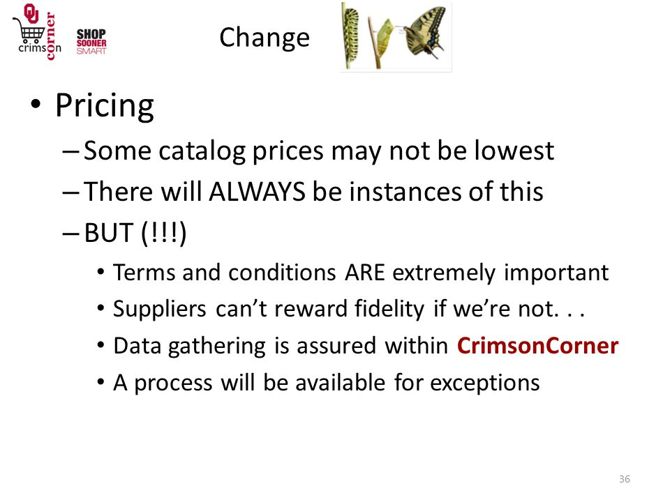 Change 36 Pricing – Some catalog prices may not be lowest – There will ALWAYS be instances of this – BUT (!!!) Terms and conditions ARE extremely important Suppliers can't reward fidelity if we're not...