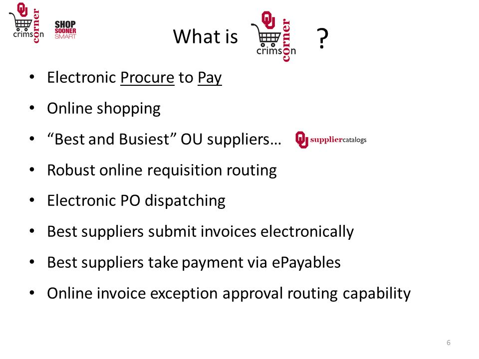 What is Electronic Procure to Pay Online shopping Best and Busiest OU suppliers… Robust online requisition routing Electronic PO dispatching Best suppliers submit invoices electronically Best suppliers take payment via ePayables Online invoice exception approval routing capability 6