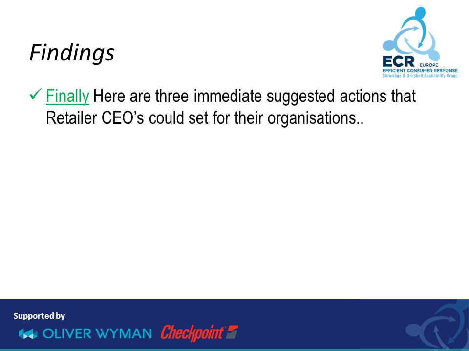 Supported by Finally Here are three immediate suggested actions that Retailer CEO's could set for their organisations.. Findings