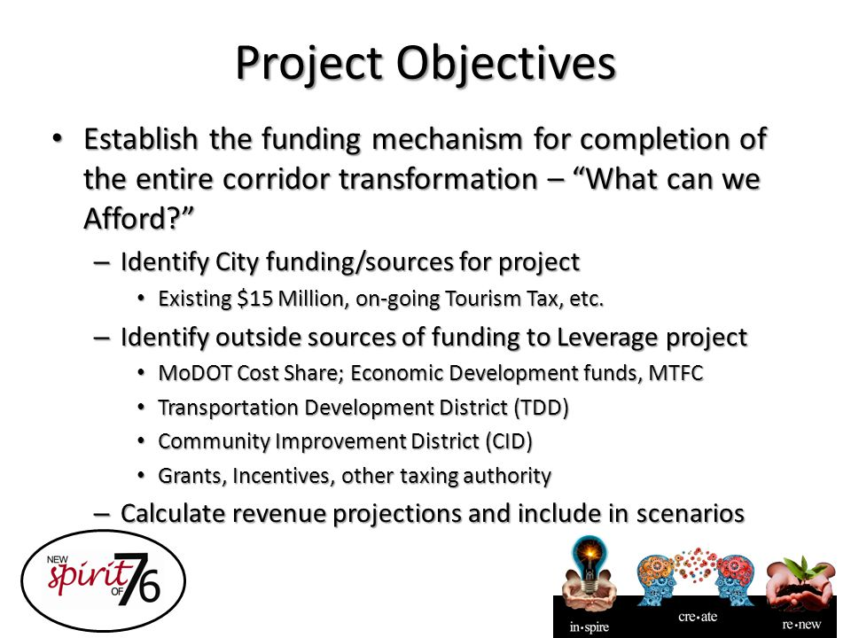 "Project Objectives Establish the funding mechanism for completion of the entire corridor transformation – ""What can we Afford?"" Establish the funding"