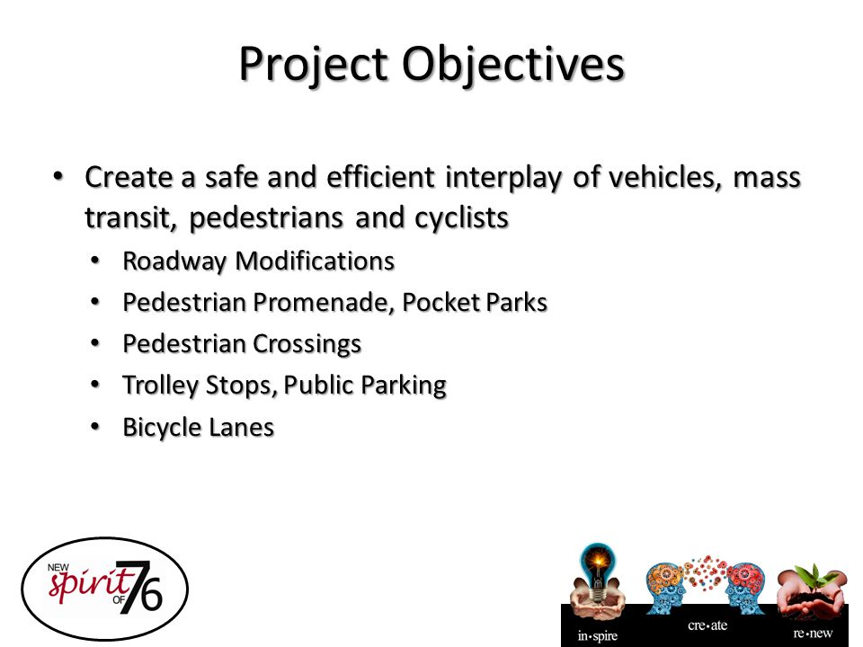 Project Objectives Create a safe and efficient interplay of vehicles, mass transit, pedestrians and cyclists Create a safe and efficient interplay of