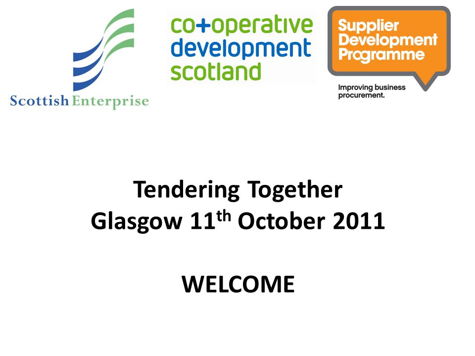 Tendering Together Glasgow 11 th October 2011 WELCOME