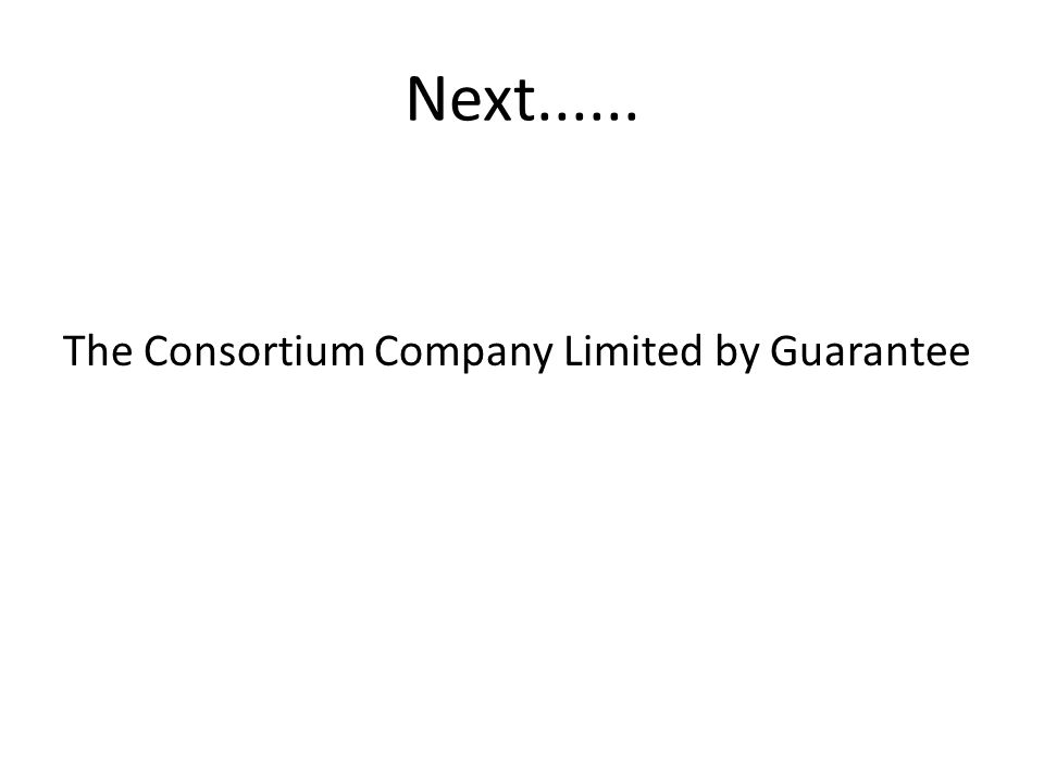 Next...... The Consortium Company Limited by Guarantee