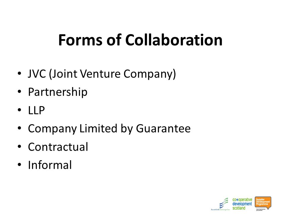 Forms of Collaboration JVC (Joint Venture Company) Partnership LLP Company Limited by Guarantee Contractual Informal