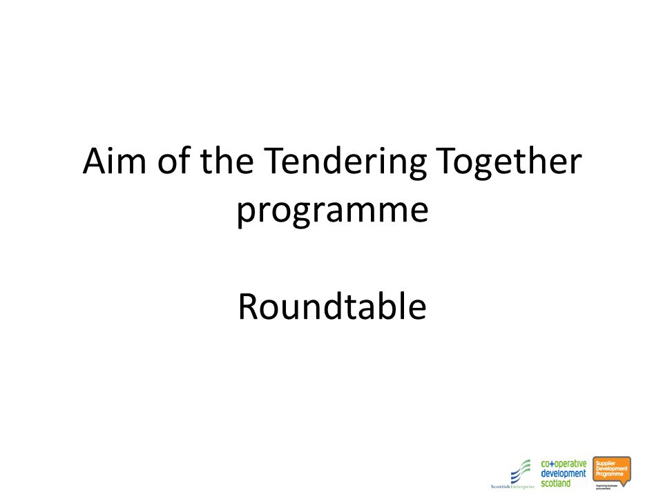 Aim of the Tendering Together programme Roundtable