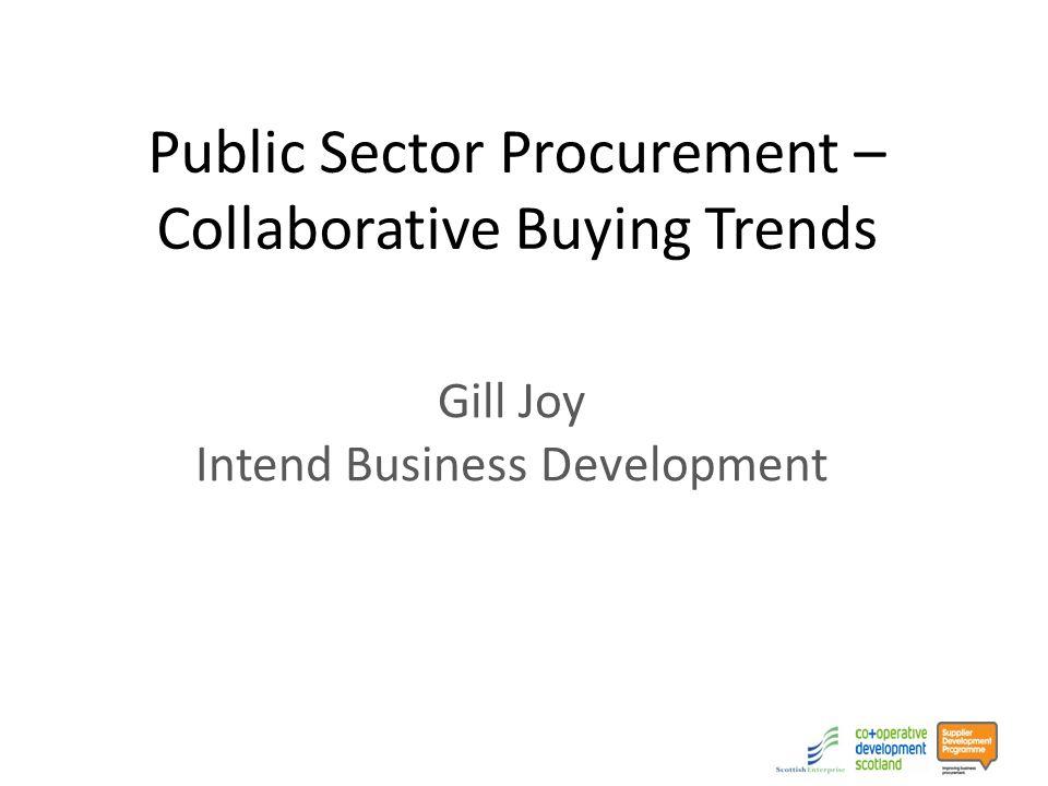 Public Sector Procurement – Collaborative Buying Trends Gill Joy Intend Business Development