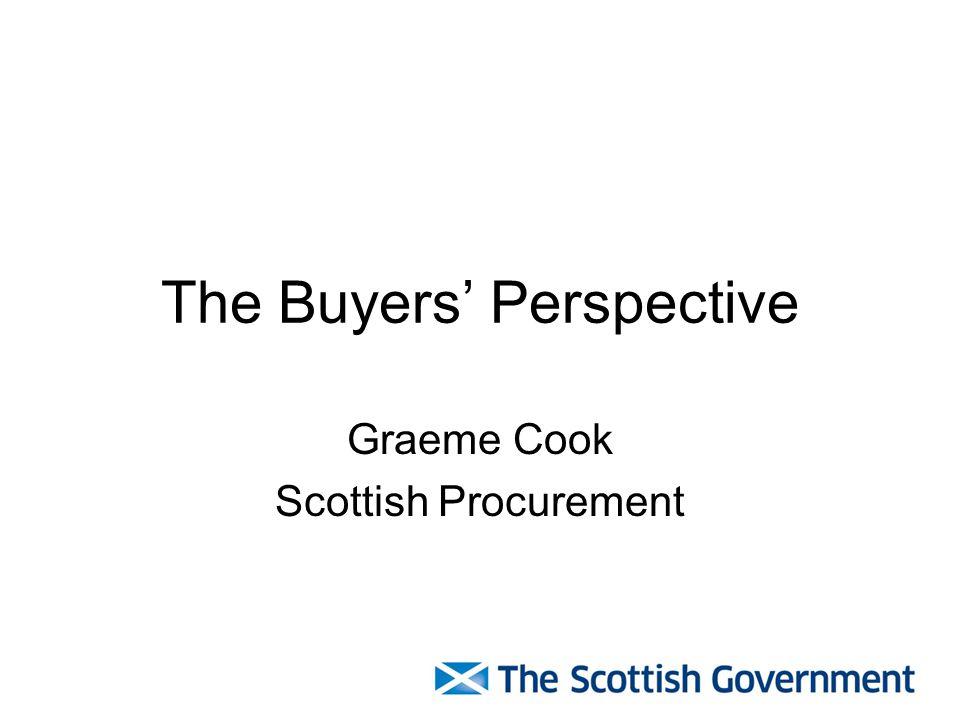 The Buyers' Perspective Graeme Cook Scottish Procurement