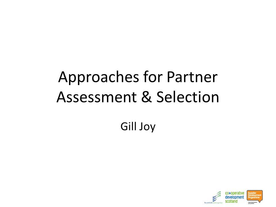 Approaches for Partner Assessment & Selection Gill Joy