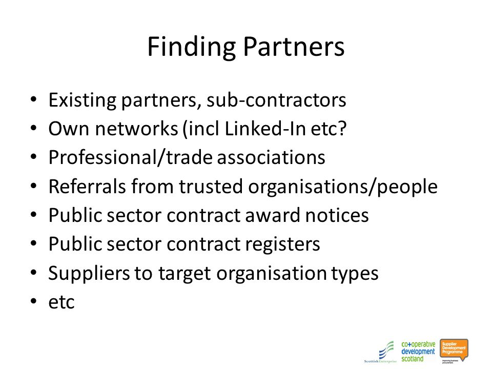 Finding Partners Existing partners, sub-contractors Own networks (incl Linked-In etc.