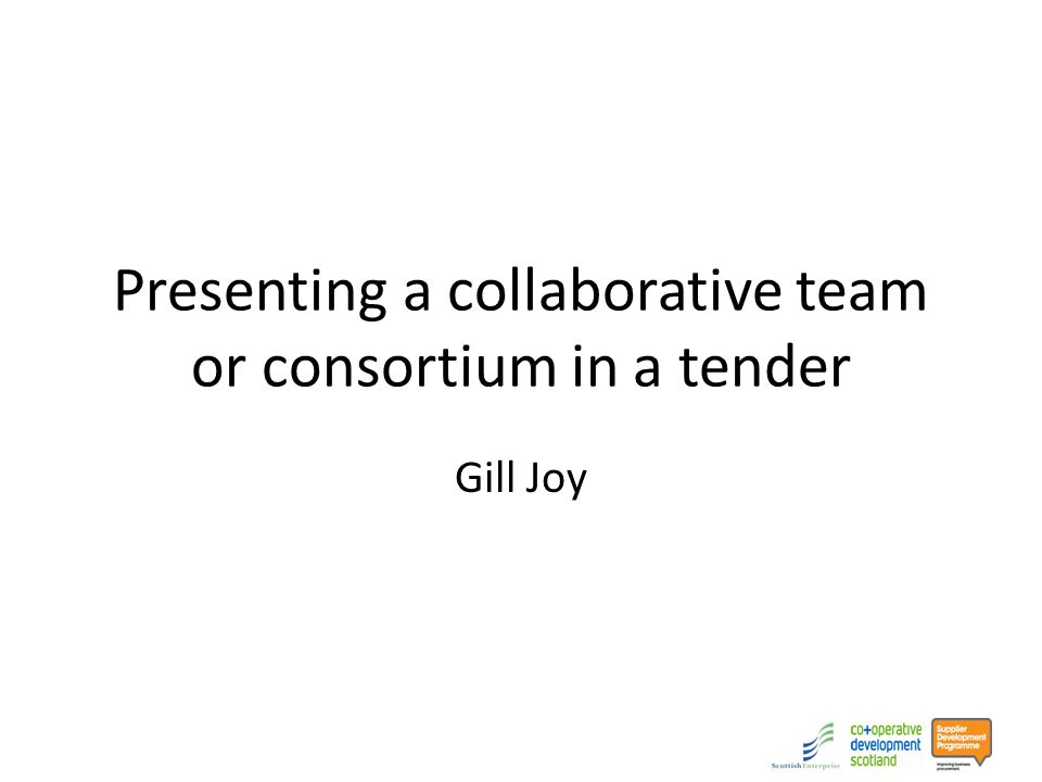 Presenting a collaborative team or consortium in a tender Gill Joy